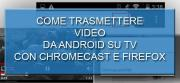 Come inviare video da Firefox per Android su Chromecast