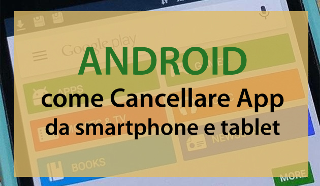 Foto Android, come Cancellare App da smartphone e tablet