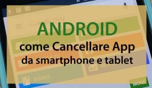 Android, come Cancellare App da smartphone e tablet