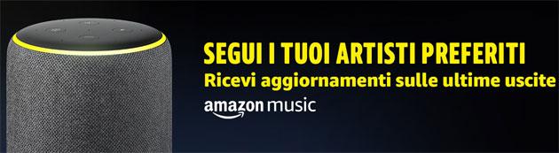 Amazon Music notifica quando nuova musica degli artisti preferiti e' disponibile, anche tramite Alexa