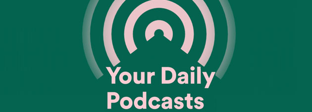 Spotify lancia Your Daily Podcasts