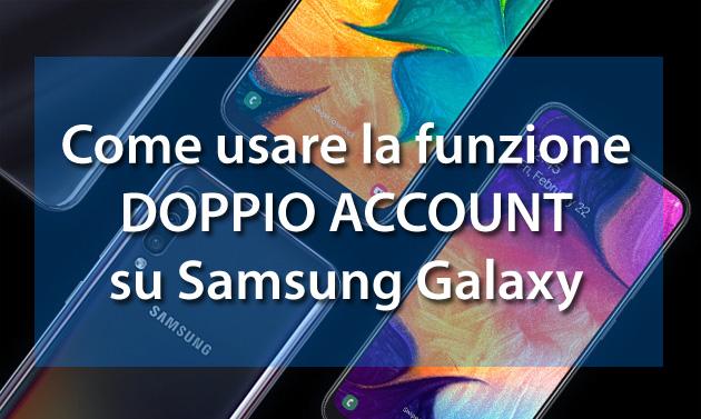 Samsung Doppio Account come si usa per avere due Whatsapp o altre app sullo stesso telefono