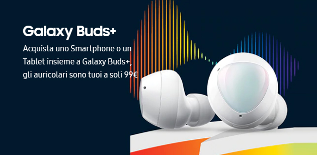 Samsung Galaxy Buds Plus a soli 99 euro acquistando un tablet o smartphone Samsung